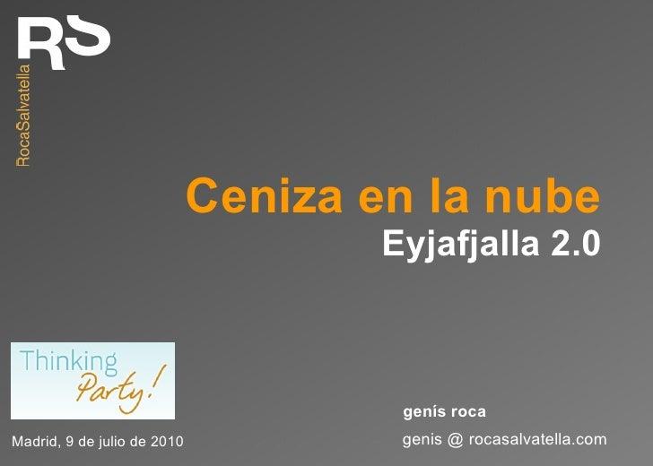 Ceniza en la nube Eyjafjalla 2.0 genis @ rocasalvatella.com genís roca Madrid, 9 de julio de 2010