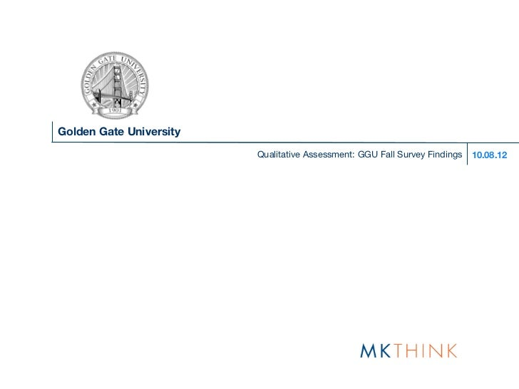 Golden Gate University                         Qualitative Assessment: GGU Fall Survey Findings   10.08.12