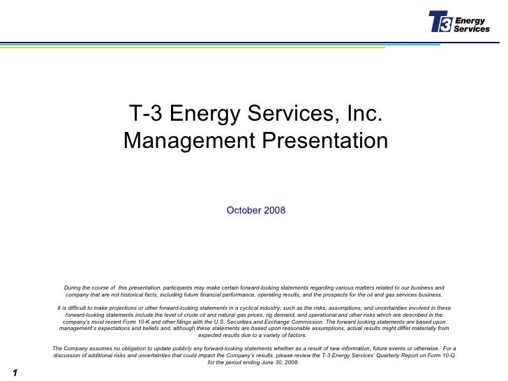 T-3 Energy Services, Inc. Management Presentation During the course of  this presentation, participants may make certain f...