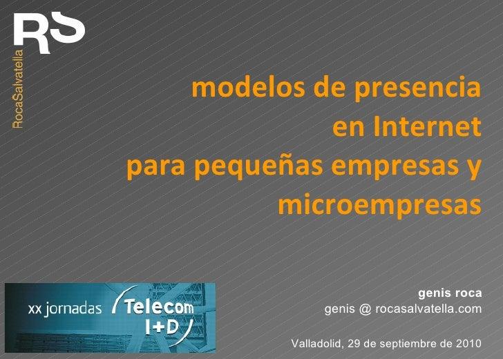 modelos de presencia en Internet para pequeñas empresas y microempresas Valladolid, 29 de septiembre de 2010 genis roca ge...