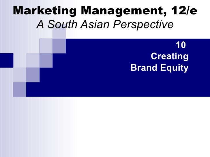 Marketing Management, 12/e A South Asian Perspective 10  Creating Brand Equity
