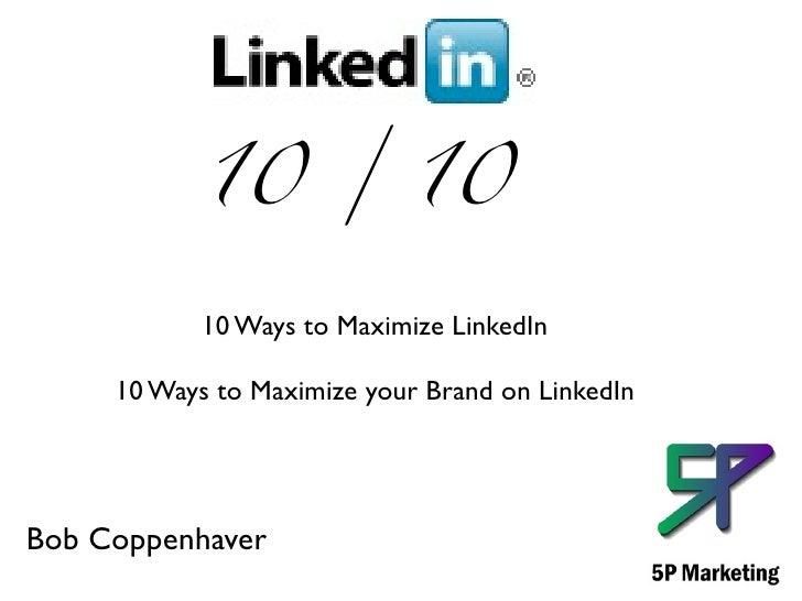 10 / 10              10 Ways to Maximize LinkedIn       10 Ways to Maximize your Brand on LinkedIn     Bob Coppenhaver