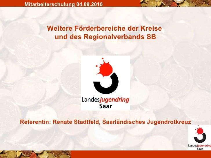 Weitere Förderbereiche der Kreise  und des Regionalverbands SB Mitarbeiterschulung 04.09.2010 Referentin: Renate Stadtfeld...