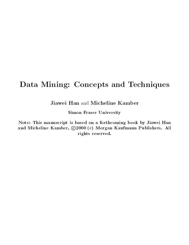 Data Mining: Concepts and Techniques             Jiawei Han and Micheline Kamber                     Simon Fraser Universi...