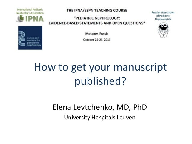How to get your manuscript published? Elena Levtchenko, MD, PhD University Hospitals Leuven