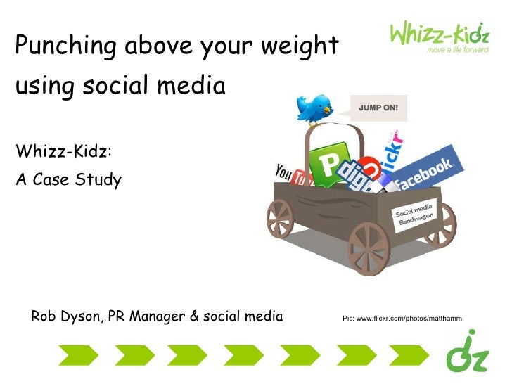 <ul><li>Punching above your weight </li></ul><ul><li>using social media   </li></ul><ul><li>Whizz-Kidz:  </li></ul><ul><li...