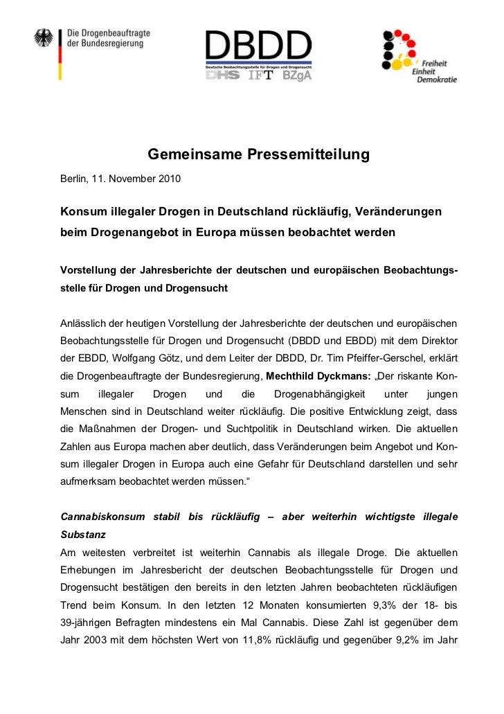 Gemeinsame PressemitteilungBerlin, 11. November 2010Konsum illegaler Drogen in Deutschland rückläufig, Veränderungenbeim D...
