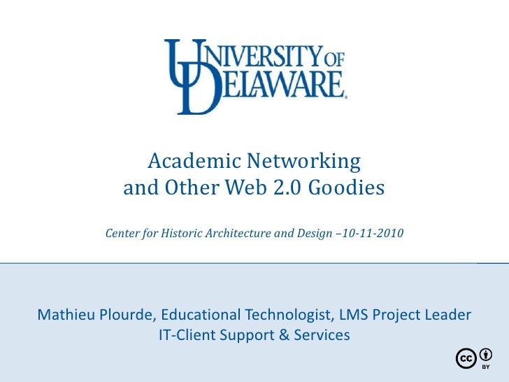 Academic Networking and Other Web 2.0 GoodiesCenter for Historic Architecture and Design –10-11-2010<br />Mathieu Plourde,...