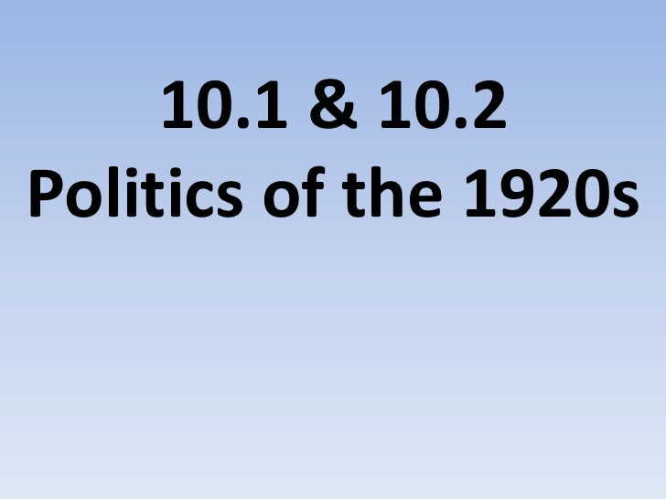 10.1 & 10.2Politics of the 1920s<br />