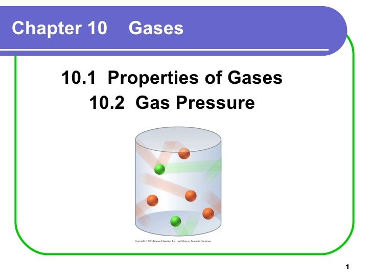 Chapter 10  Gases <ul><li>10.1  Properties of Gases </li></ul><ul><li>10.2  Gas Pressure </li></ul>