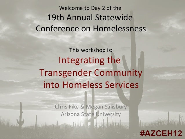 Welcome to Day 2 of the  19th Annual StatewideConference on Homelessness         This workshop is:     Integrating theTran...
