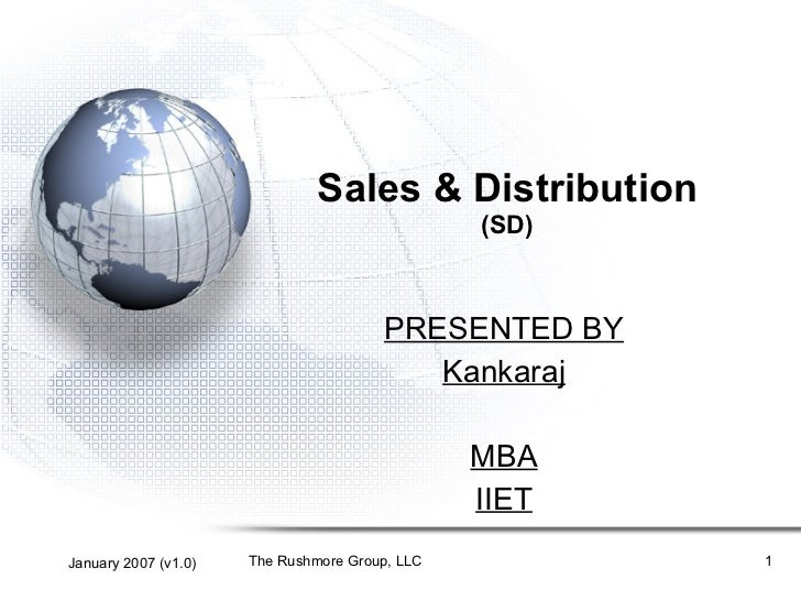 Sales & Distribution (SD) PRESENTED BY Kankaraj MBA IIET January 2007 (v1.0) The Rushmore Group, LLC