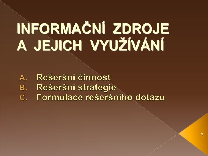 Rešeršní činnost<br />Rešeršní strategie<br />Formulace rešeršního dotazu<br />1<br />INFORMAČNÍ  ZDROJE A  JEJICH  VYUŽÍV...