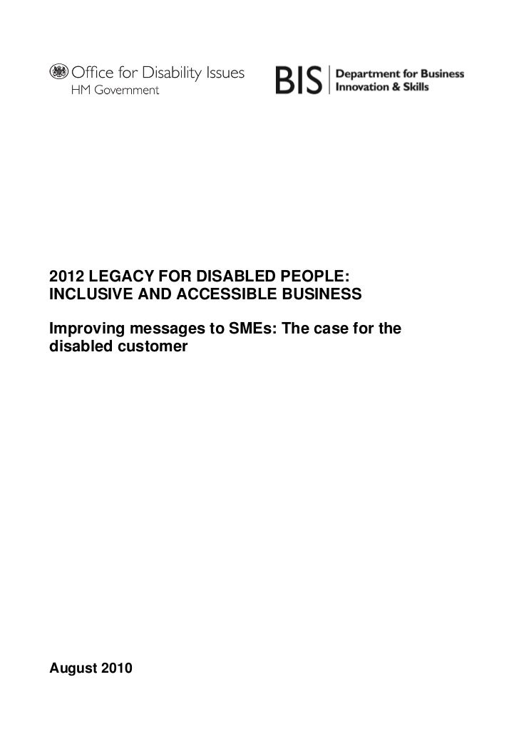 2012 LEGACY FOR DISABLED PEOPLE: INCLUSIVE AND ACCESSIBLE BUSINESS  Improving messages to SMEs: The case for the disabled ...