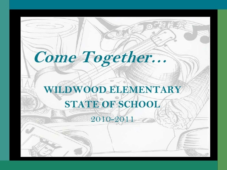 Come Together…<br />WILDWOOD ELEMENTARY<br />STATE OF SCHOOL<br />2010-2011<br />