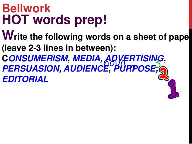 BellworkHOT words prep!Write the following words on a sheet of paper(leave 2-3 lines in between):CONSUMERISM, MEDIA, ADVER...
