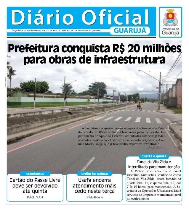 Diário Oficial Terça-feira, 10 de dezembro de 2013 • Ano 13 • Edição: 2902 • Distribuição gratuita  GUARUJÁ  Pedro Rezende...