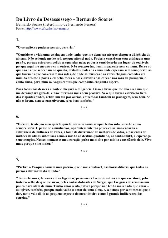 Do Livro do Desassossego - Bernardo SoaresBernardo Soares (heterônimo de Fernando Pessoa)Fonte: http://www.cfh.ufsc.br/~ma...