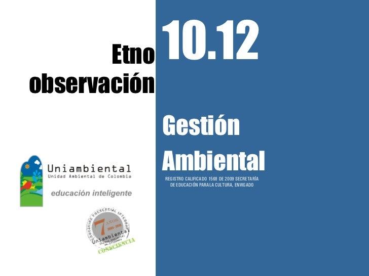 Etno   10.12observación              Gestión              Ambiental              REGISTRO CALIFICADO 1568 DE 2009 SECRETAR...
