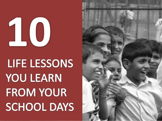 10 LIFE LESSONS YOU LEARN FROM YOUR SCHOOL DAYS