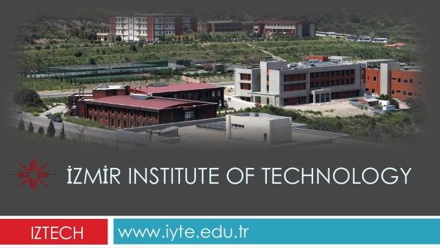 İZMİR INSTITUTE OF TECHNOLOGY www.iyte.edu.trIZTECH