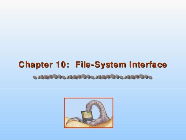 Chapter 10: File-System InterfaceChapter 10: File-System Interface