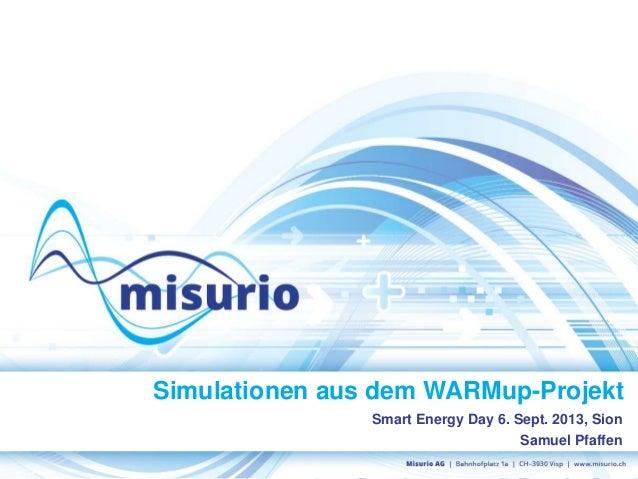 Simulationen aus dem WARMup-Projekt Smart Energy Day 6. Sept. 2013, Sion Samuel Pfaffen