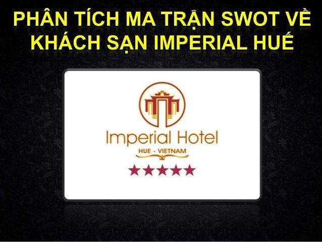 II. Phân tích ma trận SWOT III. Giải pháp khắc phục I. Tổng quan về khách sạn IMPERIAL HUẾ