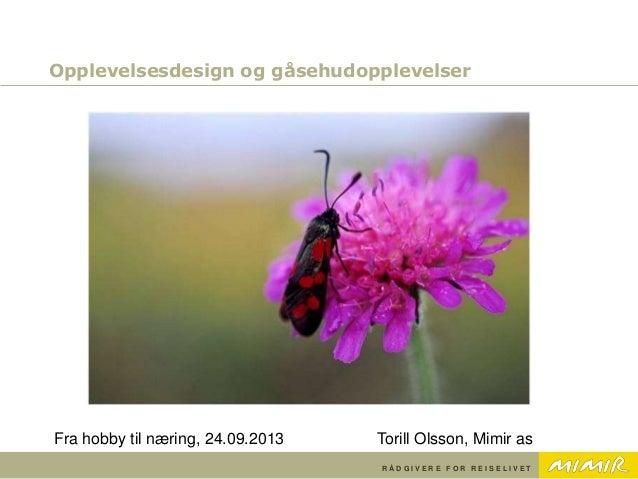R Å D G I V E R E F O R R E I S E L I V E T Opplevelsesdesign og gåsehudopplevelser Fra hobby til næring, 24.09.2013 Toril...