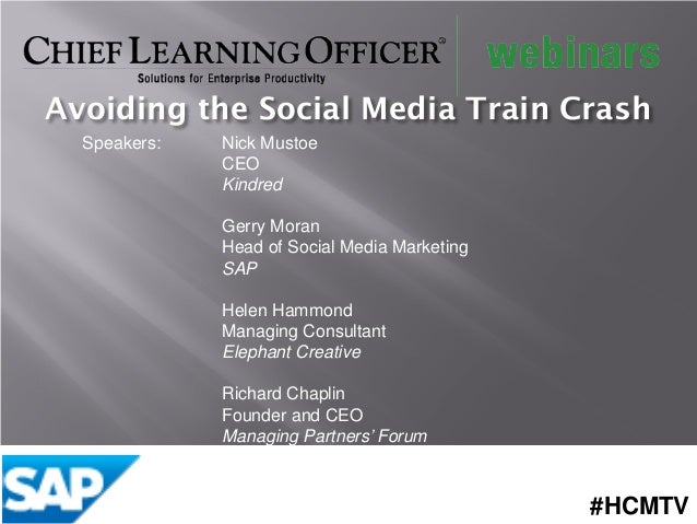 Avoiding the Social Media Train Crash Speakers:  Nick Mustoe CEO Kindred Gerry Moran Head of Social Media Marketing SAP He...