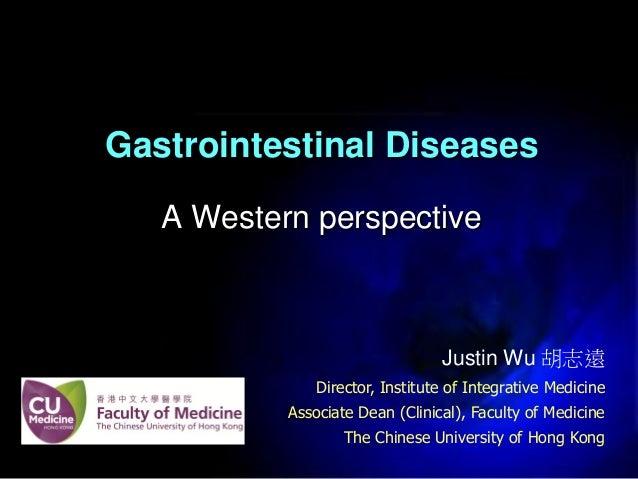 Gastrointestinal Diseases A Western perspective  Justin Wu 胡志遠 Director, Institute of Integrative Medicine Associate Dean ...