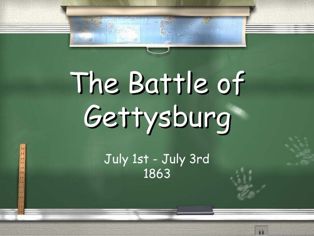 The Battle of Gettysburg July 1st - July 3rd 1863