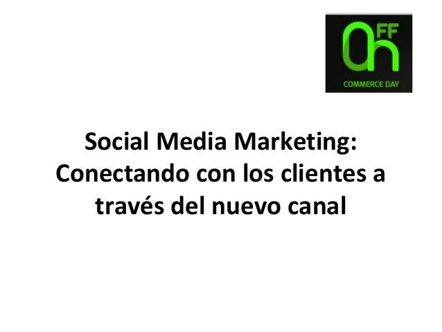 Social Media Marketing: Conectando con los clientes a través del nuevo canal  Alex López |