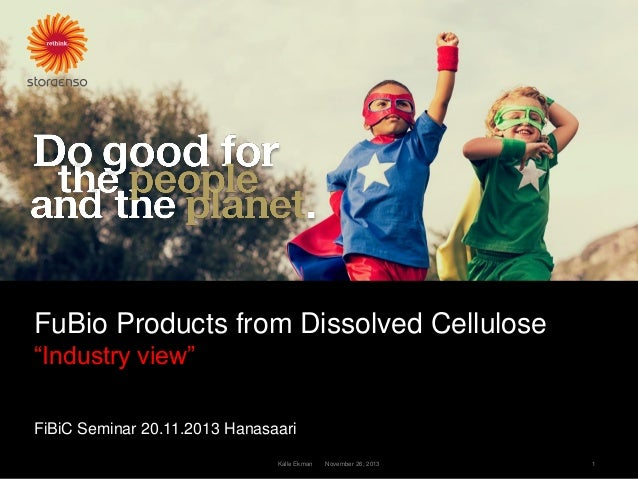 "FuBio Products from Dissolved Cellulose ""Industry view"" FiBiC Seminar 20.11.2013 Hanasaari Kalle Ekman  November 26, 2013 ..."