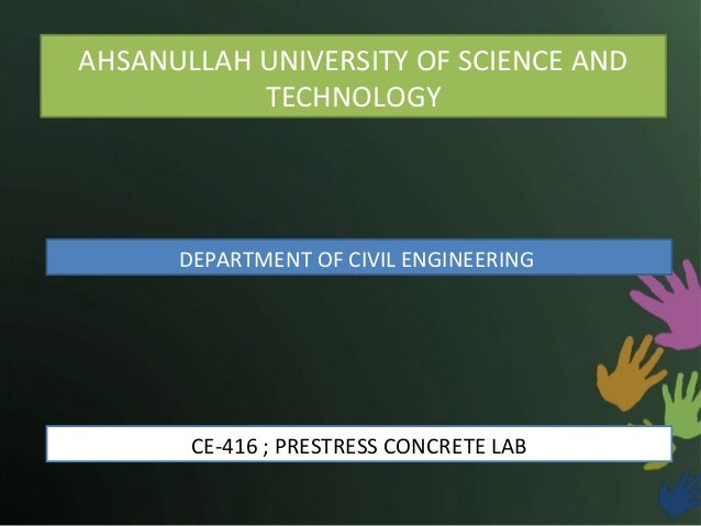 AHSANULLAH UNIVERSITY OF SCIENCE AND TECHNOLOGY  DEPARTMENT OF CIVIL ENGINEERING  CE-416 ; PRESTRESS CONCRETE LAB