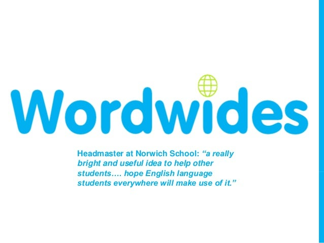 "Headmaster at Norwich School: ""a really bright and useful idea to help other students…. hope English language students eve..."