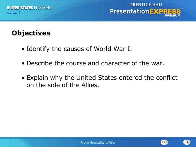 125  Section Chapter  Section  1  Objectives • Identify the causes of World War I. • Describe the course and character of ...