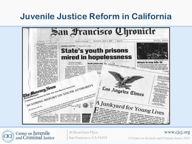 Juvenile Justice Reform in California  40 Boardman Place San Francisco, CA 94103  www.cjcj.org © Center on Juvenile and Cr...