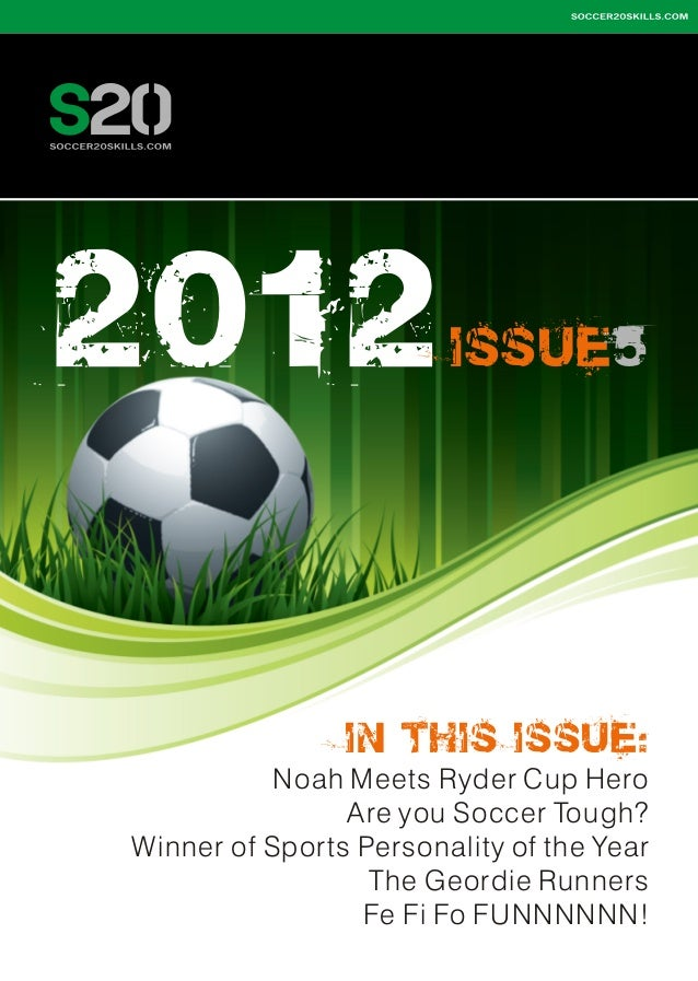 2 012  ISS U E 5  IN THI S ISSUE: Noah Meets Ryder Cup Hero Are you Soccer Tough? Winner of Sports Personality of the Year...