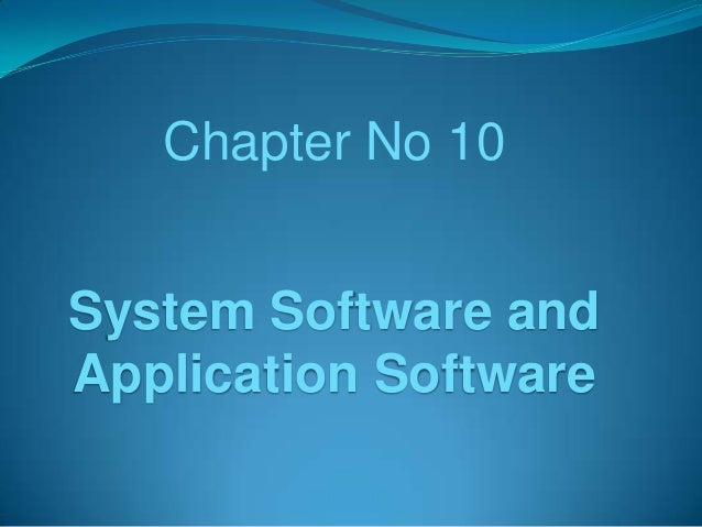 Chapter No 10  System Software and Application Software
