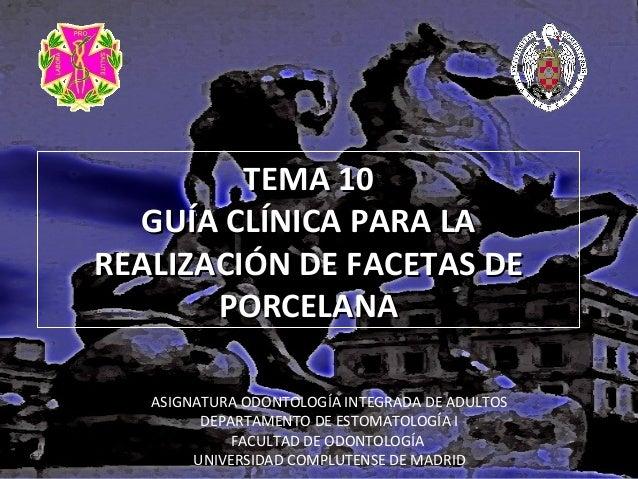 TEMA 10 GUÍA CLÍNICA PARA LA REALIZACIÓN DE FACETAS DE PORCELANA ASIGNATURA ODONTOLOGÍA INTEGRADA DE ADULTOS DEPARTAMENTO ...