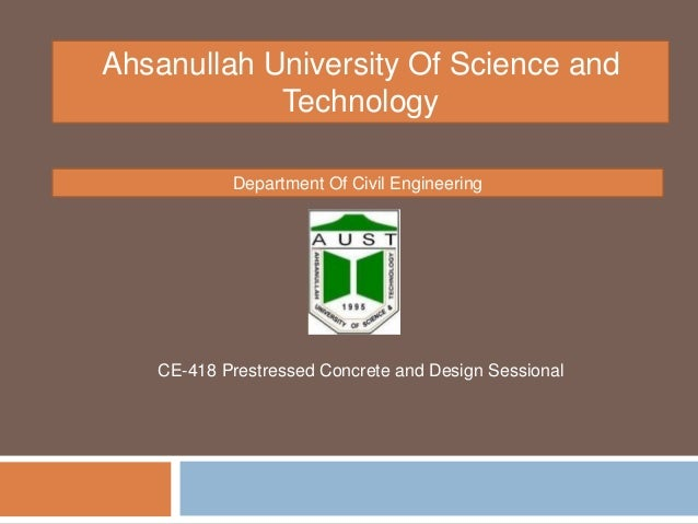 Ahsanullah University Of Science and Technology Department Of Civil Engineering CE-418 Prestressed Concrete and Design Ses...