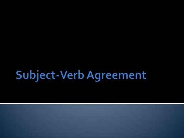  Subject-VerbAgreement refers to the relationship between the verb and its subject.  Every clause or sentence must agree...