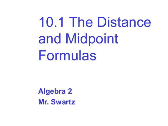 10.1 The Distance and Midpoint Formulas Algebra 2 Mr. Swartz