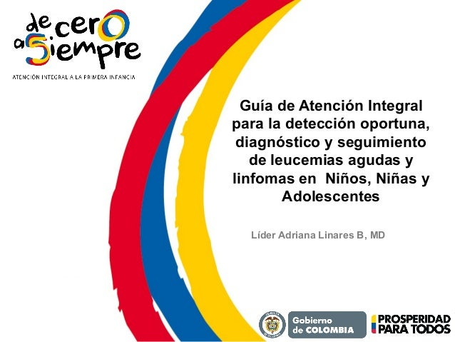 Guía de Atención Integral para la detección oportuna, diagnóstico y seguimiento de leucemias agudas y linfomas en Niños, N...
