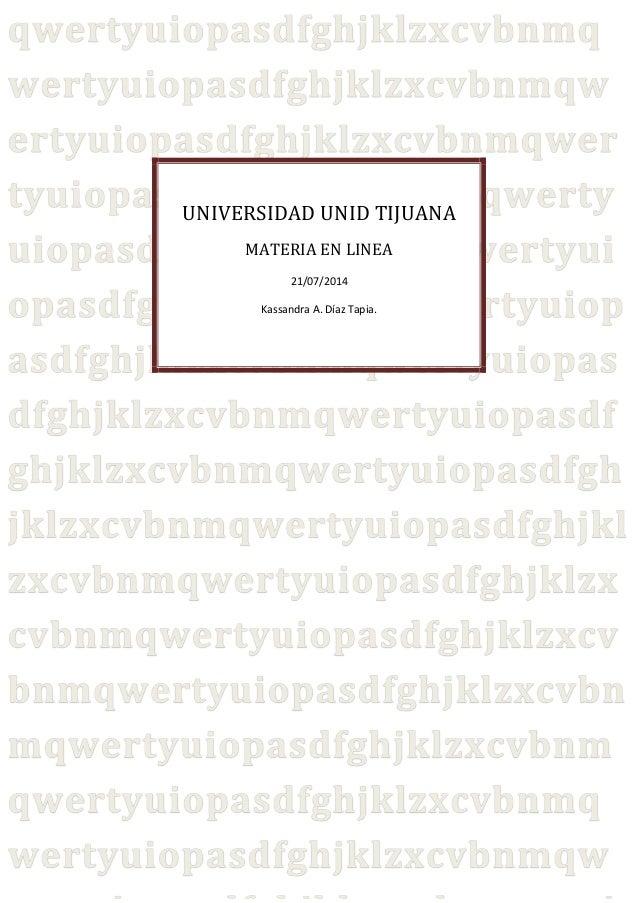 UNIVERSIDAD UNID TIJUANA MATERIA EN LINEA 21/07/2014 Kassandra A. Díaz Tapia.