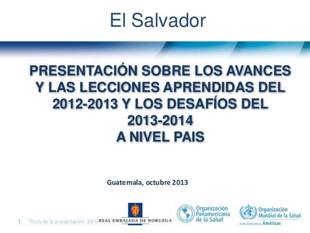 Título de la presentación| 20131 | PRESENTACIÓN SOBRE LOS AVANCES Y LAS LECCIONES APRENDIDAS DEL 2012-2013 Y LOS DESAFÍOS ...