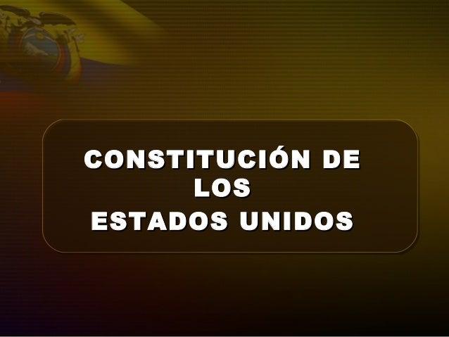 CONSTITUCIÓN DECONSTITUCIÓN DE LOSLOS ESTADOS UNIDOSESTADOS UNIDOS