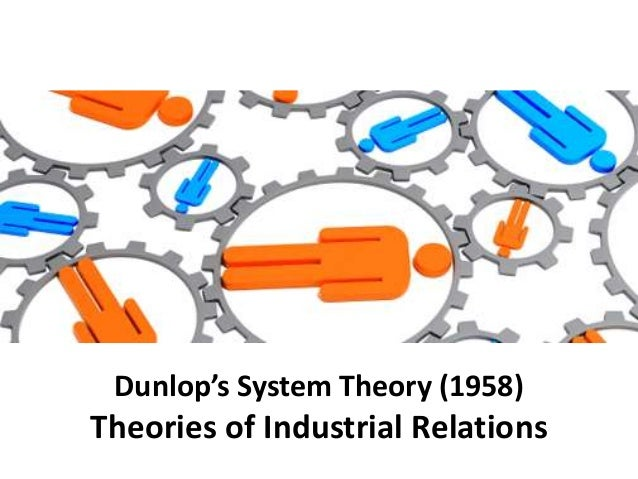 Systems Theory of Trade Unions Formulated by John Dunlop