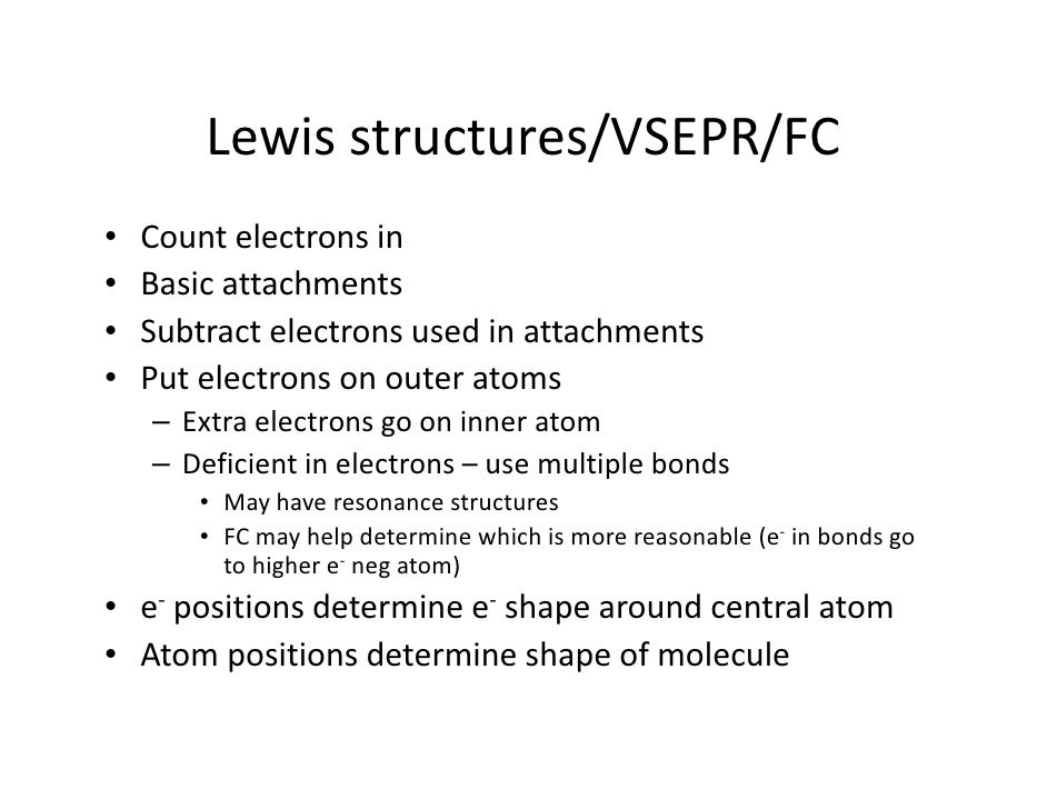 Lewis structures/VSEPR/FC•   Count electrons in•   Basic attachments•   Subtract electrons used in attachments•   Put elec...